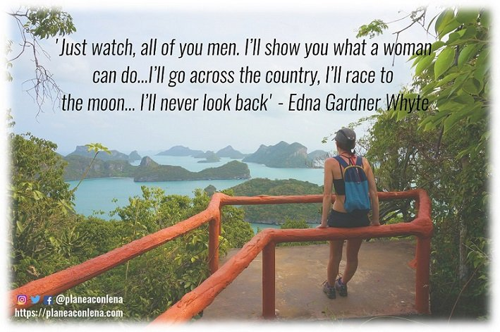 'Just watch, all of you men. I'll show you what a woman can do…I'll go across the country, I'll race to the moon… I'll never look back.' – Edna Gardner Whyte