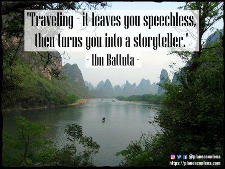 'Viajar te deja sin palabras y después te convierte en un narrador de historias.' - Ibn Battuta