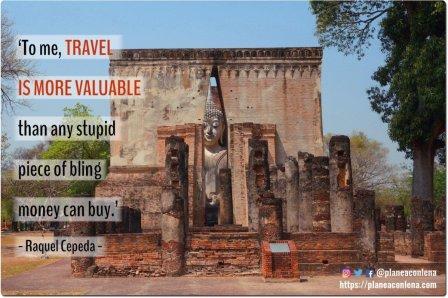 'Para mí, viajar es más valioso que cualquier estúpida pieza de joyería que el dinero pueda comprar.' - Raquel Cepeda