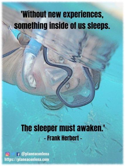 'Sin nuevas experiencias, algo dentro de nosotros duerme. El durmiente debe despertar.' - Frank Herbert
