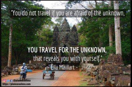 'No viajas si tienes miedo de lo desconocido, viajas por lo desconocido, eso te revela contigo misma.' - Ella Maillart