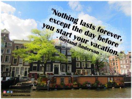 'Nada dura para siempre, excepto el día antes de comenzar sus vacaciones.' - Gayland Anderson
