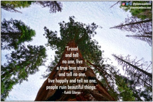 """Travel and tell no one, live a true love story and tell no one, live happily and tell no one, people ruin beautiful things."" - Kahlil Gibran"