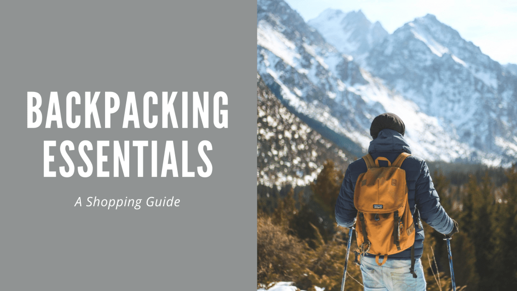 a shopping guide. backpacking essentials you need to have in your backpack