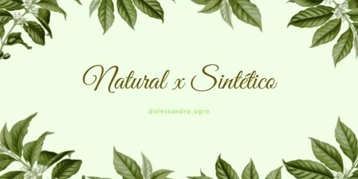 A diferença entre Natural x Sintético