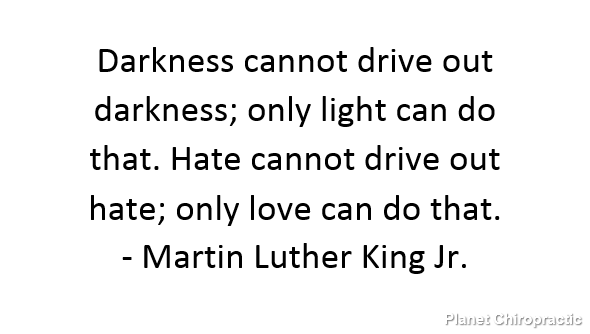 Darkness cannot drive out darkness; only light can do that.