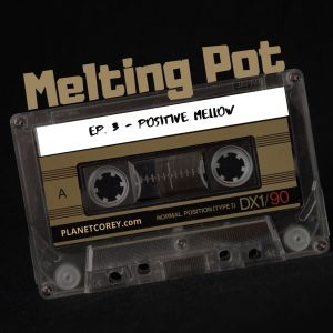Spotify Music Podcast – Melting Pot EP. 3 – Positive Mellow