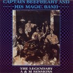 CAPTAIN BEEFHEART – The Legendary A&M Sessions