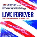 LIVE FOREVER – The Rise And Fall Of Brit Pop
