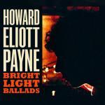HOWARD ELLIOTT PAYNE – Bright Light Ballads