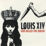 LOUIS XIV – God Killed The Queen