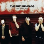 THE FUTUREHEADS – This Is Not The World