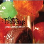 THE BELLRAYS – Hard, Sweet & Sticky