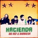 HACIENDA – Big Red & Barbacoa