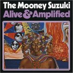 THE MOONEY SUZUKI – Alive and Amplified