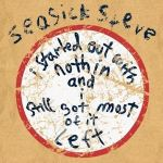 SEASICK STEVE – I Started Out With Nothing And I Still Got Most Of It Left