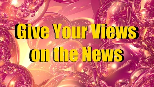 Give Your Views on the News