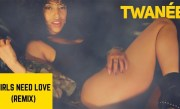 Girls Need Love (Remix)- Twanée
