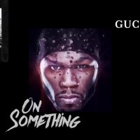 [:en]50 Cent - On Something (ft Gucci Mane)[:]