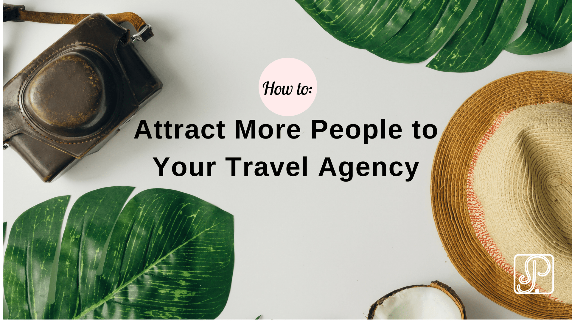 How to Attract More People to Your Travel Agency