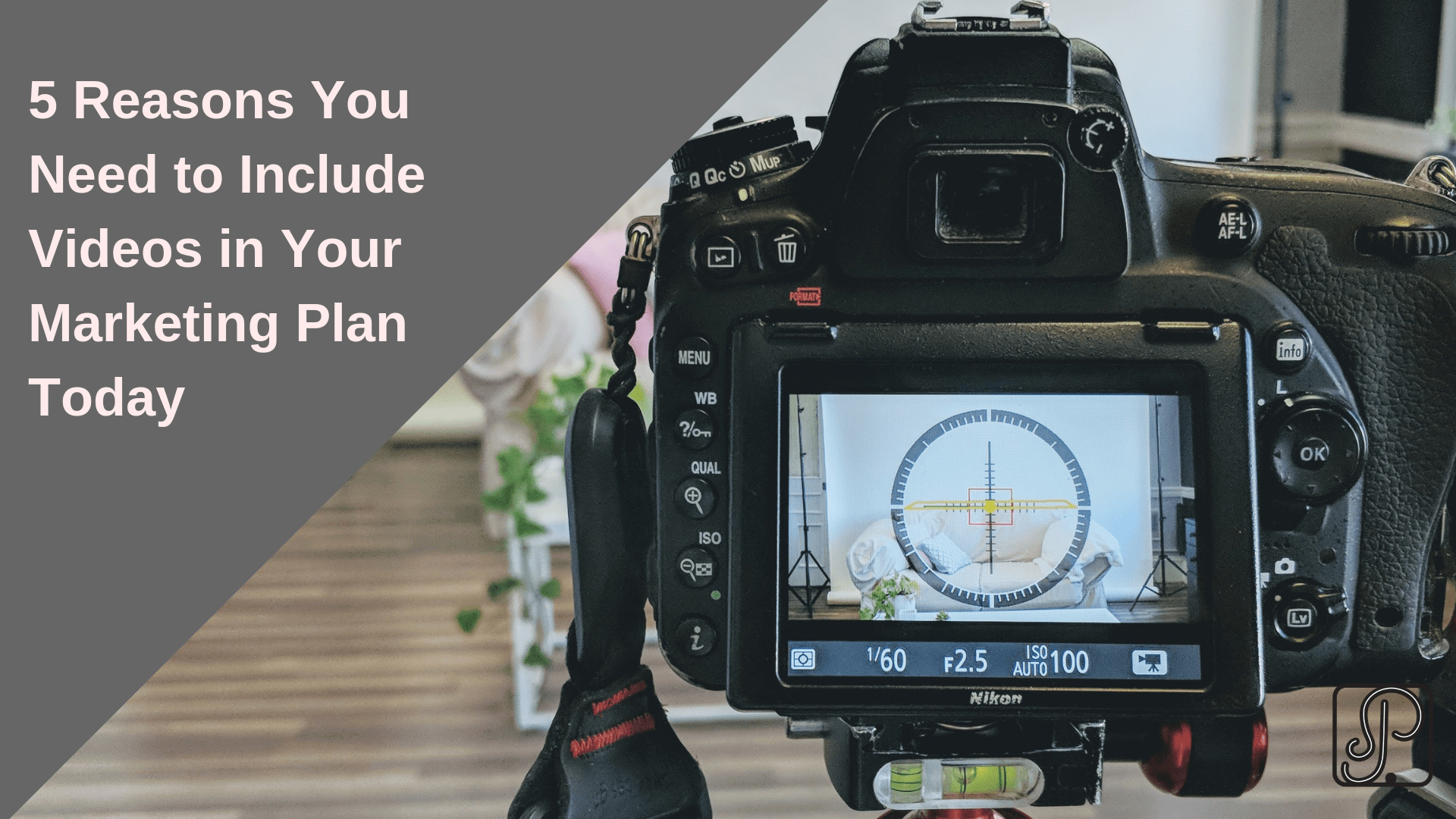 5 Reasons You Need to Include Videos in Your Marketing Plan Today