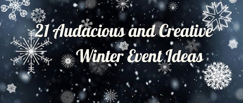 21 Audacious and Creative Winter Event Ideas