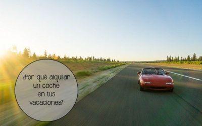 ¿Por qué alquilar un coche durante tus vacaciones?
