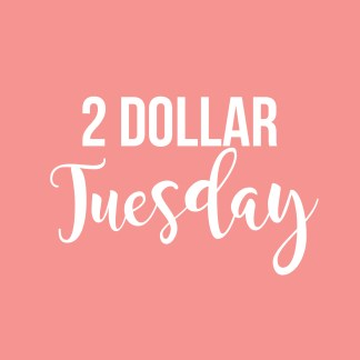 2 DOLLAR TUESDAYS