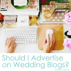 should-i-advertise-on-wedding-blogs