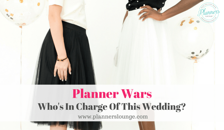 Planner Wars: Who's In Charge Of This Wedding?