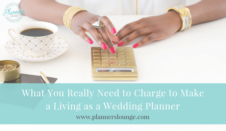 What You Really Need to Charge to Make a Living as a Wedding Planner