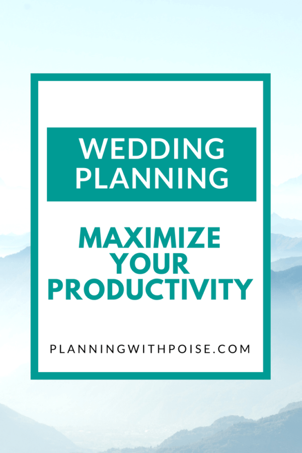 Learn how to maximize your productivity while wedding planning! Save time, save energy, and plan stress-free! | Planning with Poise | Wedding Planning for Busy People