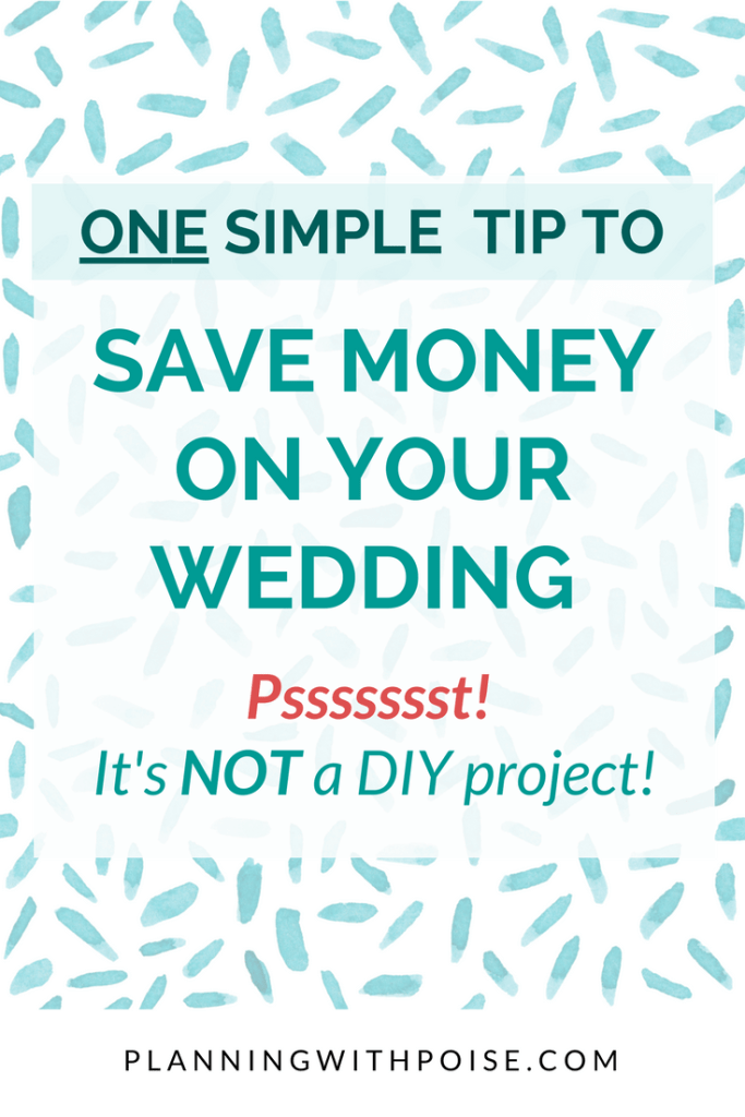 save money on your wedding with ONE simple tip (no, it's not a DIY project!)