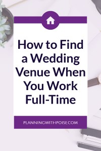 How to Find a Wedding Venue When You Work Full-Time