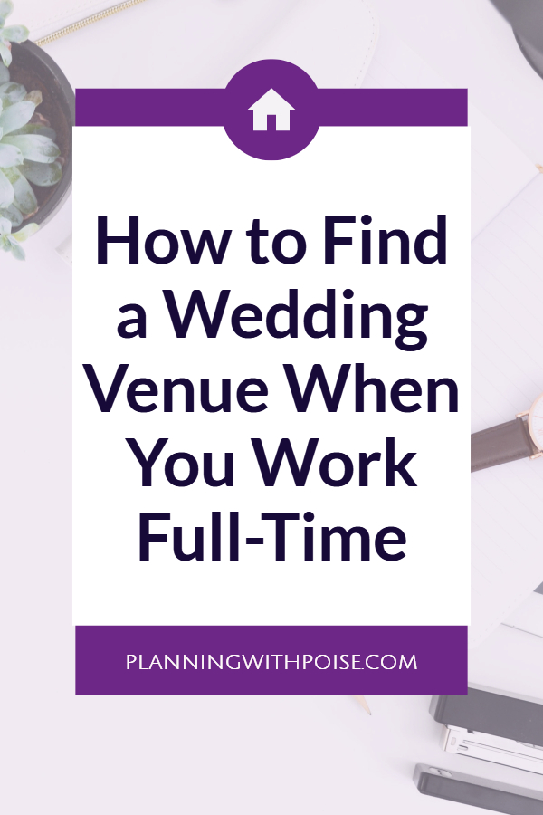 how to find a wedding venue when you work full-time and don't have much time to plan a wedding | planningwithpoise.com