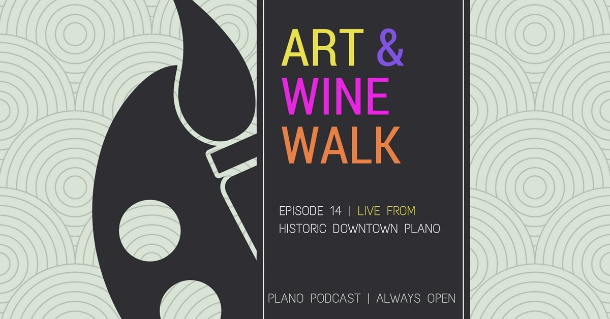 Episode 14: Downtown Plano Art and Wine Walk