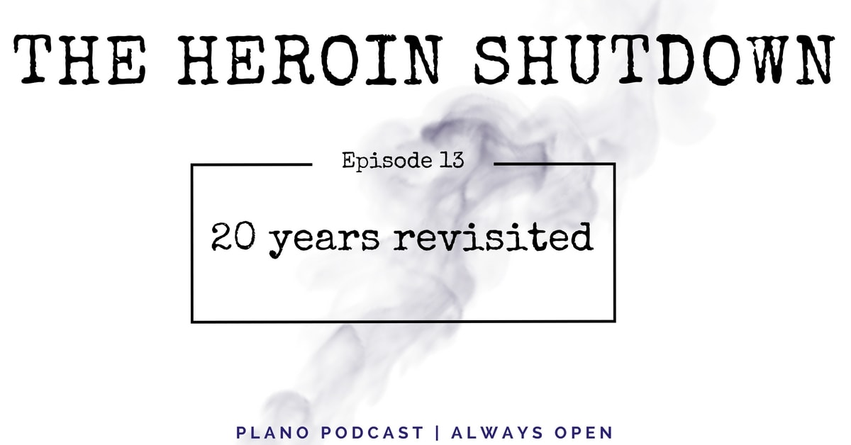 Episode 13: The Heroin Shutdown | 20 Years Revisited