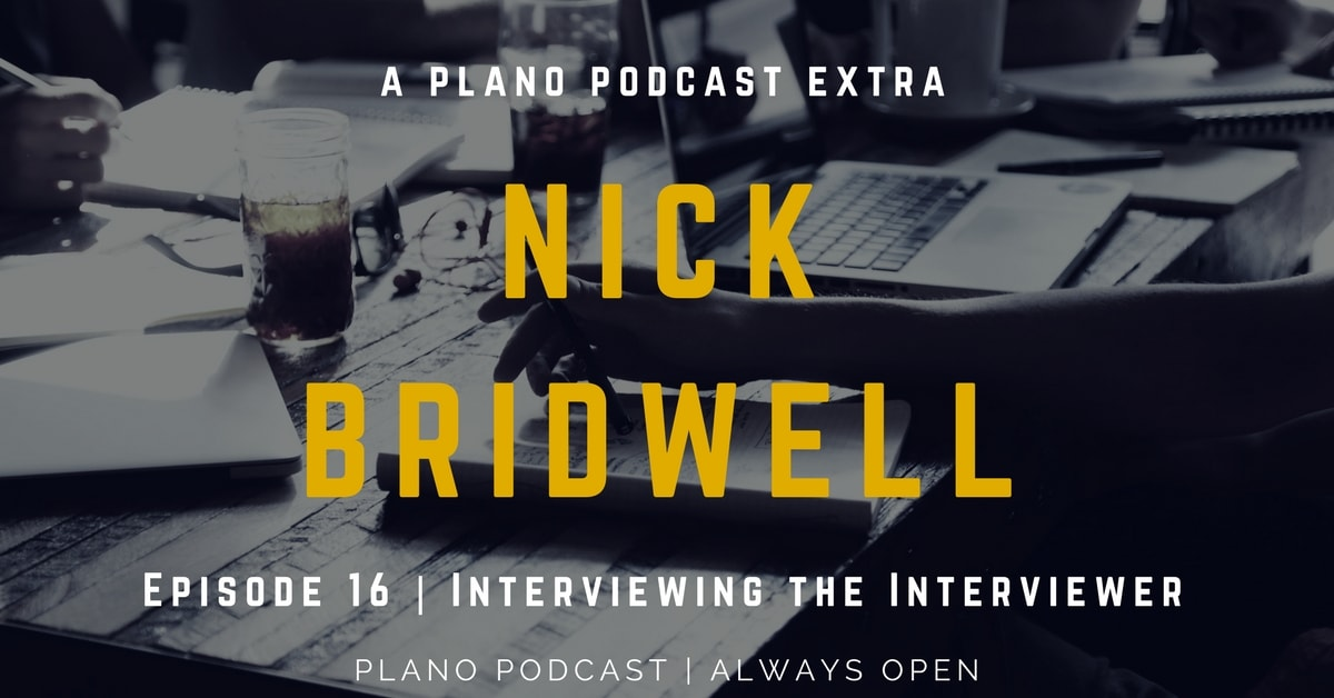 Episode 16 : Plano Podcast Extra | Nick Bridwell
