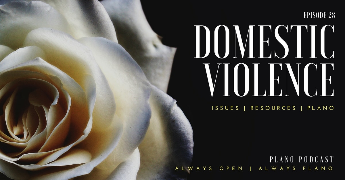 Episode 28: Domestic Violence | Plano Issues and Resources