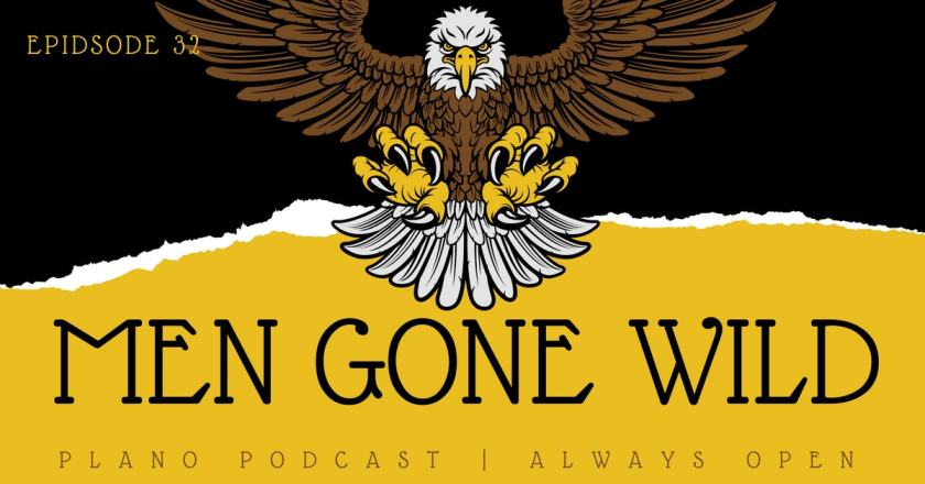 episode 32 men gone wild Plano Podcast