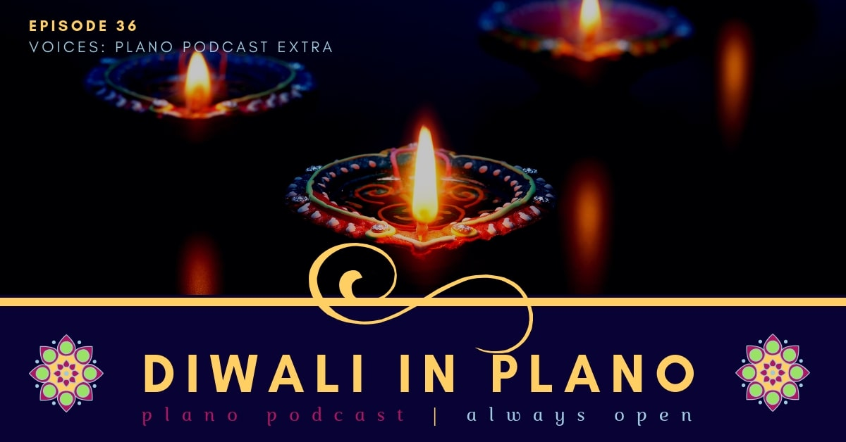https://planopodcast.com/episode-36-voices-diwali-in-plano/