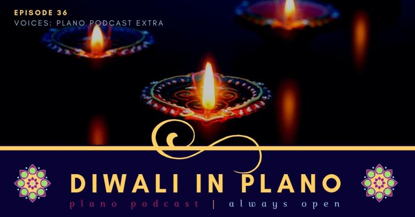 http://planopodcast.com/episode-36-voices-diwali-in-plano/
