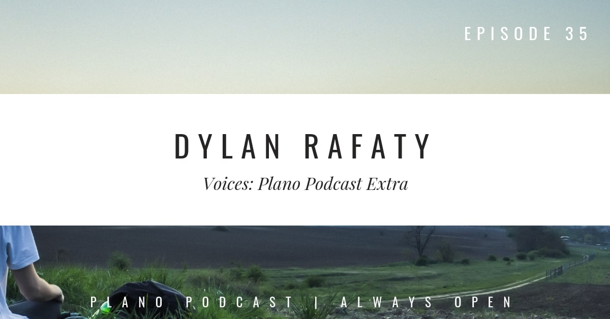 Episode 35: Plano Voices | Dylan Rafaty