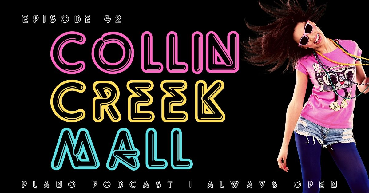 Plano Podcast Collin Creek Mall Episode 42