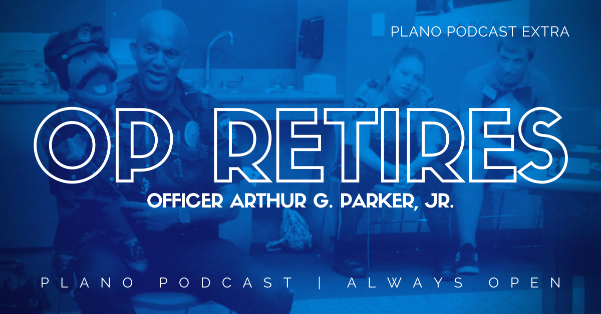 Plano Podcast Extra: Officer Parker Retires