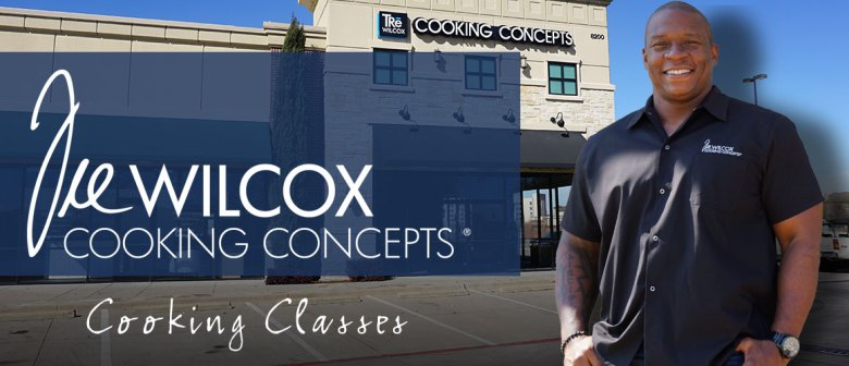 Tre Wilcox Cooking Concepts, Plano Texas