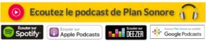 Boom du podcast : écoutez Plan Sonore sur toutes les plateformes