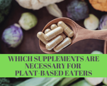 Which supplements are necessary for vegans and plant-based eaters