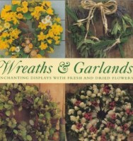 Wreaths and Garlands: Enchanting Displays with Fresh and Dried Flowers by Lorenz Books