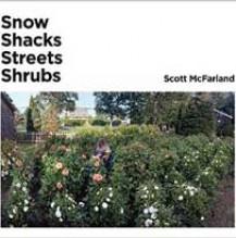 Snow, Shacks, Streets, Shrubs by Scott McFarland